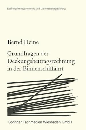 Grundfragen der Deckungsbeitragsrechnung in der Binnenschiffahrt af Bernd Heine