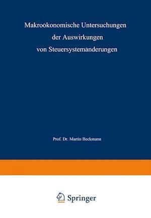 Makrookonomische Untersuchungen Der Auswirkungen Von Steuersystemanderungen af Martin J. Beckmann, Martin J. Beckmann