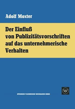 Der Einflu von Publizitatsvorschriften auf das unternehmerische Verhalten af Adolf Moxter
