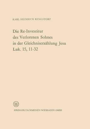 Die Re-Investitur des Verlorenen Sohnes in der Gleichniserzahlung Jesu Luk. 15, 11-32 af Karl Heinrich Rengstorf