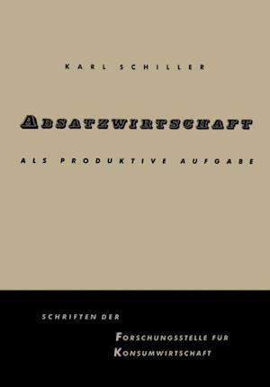 Absatzwirtschaft als produktive Aufgabe af Karl Schiller