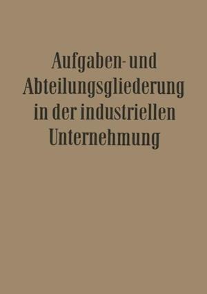 Aufgaben- und Abteilungsgliederung in der Industriellen Unternehmung af Erich Potthoff, Walter Krahe, Ernst Franck