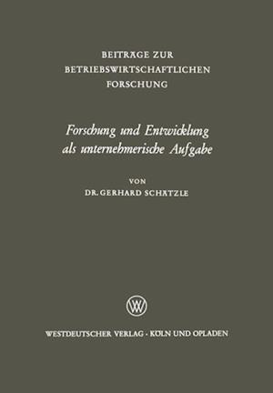 Forschung und Entwicklung als unternehmerische Aufgabe af Gerhard Schatzle