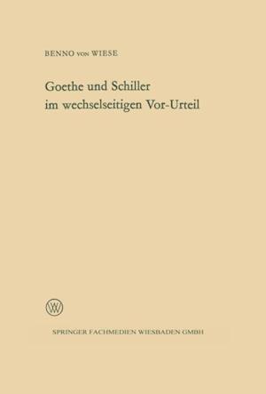Goethe und Schiller im wechselseitigen Vor-Urteil af Benno ˜vonœ Wiese