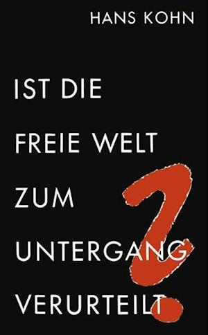 Ist die freie Welt zum Untergang verurteilt? af Hans Kohn