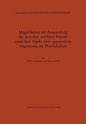 Moglichkeiten zur Ausgestaltung der deutschen amtlichen Statistik unter dem Aspekt einer quantitativen Abgrenzung der Mittelschichten af Walter Nellessen