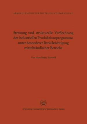 Streuung und strukturelle Verflechtung der industriellen Produktionsprogramme unter besonderer Berucksichtigung mittelstandischer Betriebe af Hans-Harry Statwald