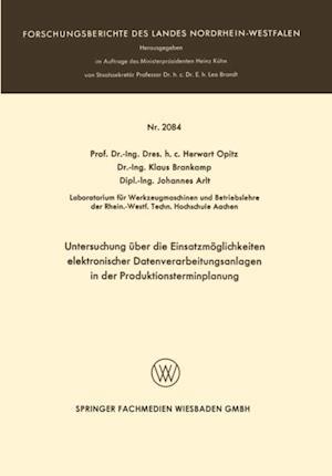 Untersuchung uber die Einsatzmoglichkeiten elektronischer Datenverarbeitungsanlagen in der Produktionsterminplanung af Herwart Opitz