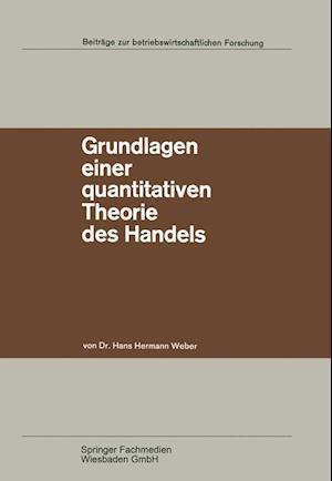 Grundlagen Einer Quantitativen Theorie Des Handels af Hans Hermann Weber