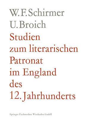 Studien Zum Literarischen Patronat Im England Des 12. Jahrhunderts af Walter F. Schirmer, Walter F. Schirmer