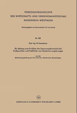 Ein Beitrag Zum Problem Der Spannungskorrosion Bei Pressprofilen Und Pressteilen Aus Aluminium-Legierungen af Wilhelm Rosenkranz