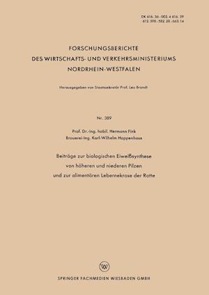 Beitrage Zur Biologischen Eiweisssynthese Von Hoheren Und Niederen Pilzen Und Zur Alimentaren Lebernekrose Der Ratte af Hermann Fink