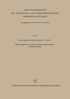 Untersuchungen Uber Das Spritzlackieren Im Elektrostatischen Hochspannungsfeld af Franz Bollenrath