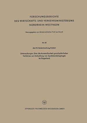 Untersuchungen Uber Die Anwendbarkeit Geophysikalischer Verfahren Zur Aufsuchung Von Spateisensteingangen Im Siegerland af Krefeld Amt Fur Bodenforschung, Amt Fur Bodenforschung Krefeld
