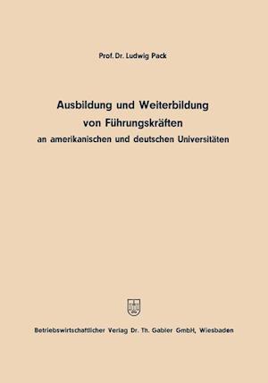 Ausbildung Und Weiterbildung Von Fuhrungskraften an Amerikanischen Und Deutschen Universitaten af Ludwig Pack