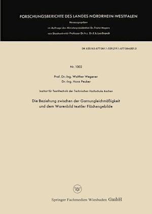 Die Beziehung Zwischen Der Garnungleichmassigkeit Und Dem Warenbild Textiler Flachengebilde af Walther Wegener
