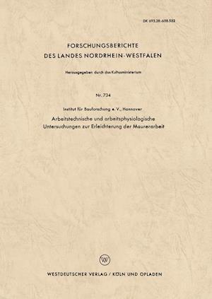 Arbeitstechnische Und Arbeitsphysiologische Untersuchungen Zur Erleichterung Der Maurerarbeit af Harri Adam