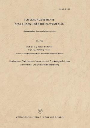 Drehstrom Gleichstrom Steuersatz Mit Trockengleichrichter in Einwellen- Und Zweiwellenanordnung af Robert Bruderlink