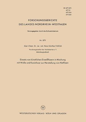 Einsatz Von Kunstlichen Eiweissfasern in Mischung Mit Wolle Und Kaninhaar Zur Herstellung Von Hutfilzen af Hans Gunther Frohlich