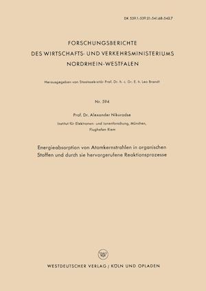 Energieabsorption Von Atomkernstrahlen in Organischen Stoffen Und Durch Sie Hervorgerufene Reaktionsprozesse af Alexander S. Nikuradse
