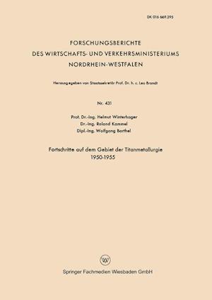 Fortschritte Auf Dem Gebiet Der Titanmetallurgie 1950-1955 af Helmut Winterhager