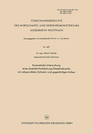 Kinematische Untersuchung Eines Zweitakt-Hochleistungs-Dieseltriebwerks Mit Achsparallelen Zylindern Und Gegenlaufigen Kolben af Johann Endres