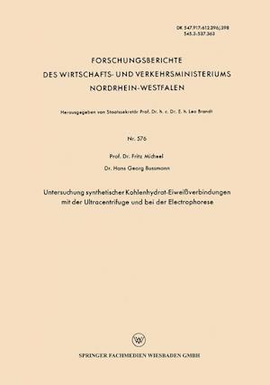 Untersuchung Synthetischer Kohlenhydrat-Eiweissverbindungen Mit Der Ultracentrifuge Und Bei Der Electrophorese af Fritz Micheel