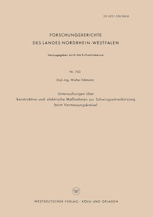 Untersuchungen Uber Konstruktive Und Elektrische Massnahmen Zur Schwingzeitverkurzung Beim Vermessungskreisel af Walter Eckmann