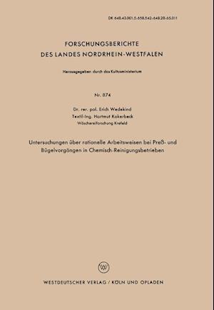 Untersuchungen Uber Rationelle Arbeitsweisen Bei Press- Und Bugelvorgangen in Chemisch-Reinigungsbetrieben af Erich Wedekind