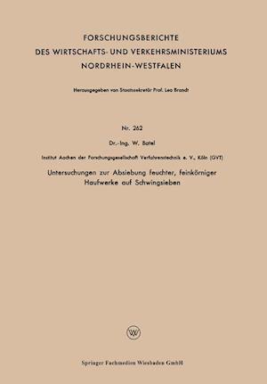 Untersuchungen Zur Absiebung Feuchter, Feinkorniger Haufwerke Auf Schwingsieben af Wilhelm Batel
