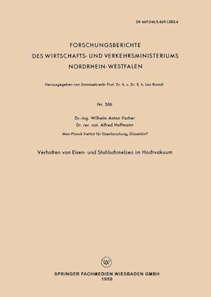 Verhalten Von Eisen- Und Stahlschmelzen Im Hochvakuum af Wilhelm Anton Fischer