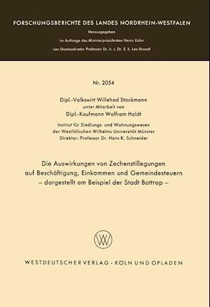 Die Auswirkungen Von Zechenstillegungen Auf Beschaftigung, Einkommen Und Gemeindesteuern Dargestellt Am Beispiel Der Stadt Bottrop af Willehad Stockmann