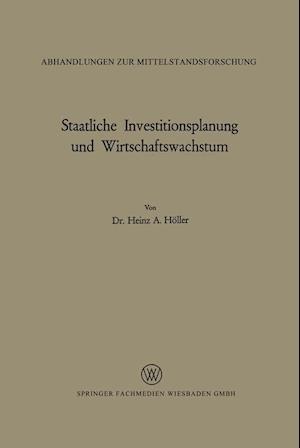 Staatliche Investitionsplanung Und Wirtschaftswachstum af Heinz A. Holler, Heinz A. Holler