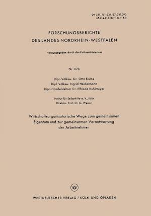 Wirtschaftsorganisatorische Wege Zum Gemeinsamen Eigentum Und Zur Gemeinsamen Verantwortung Der Arbeitnehmer af Otto Blume