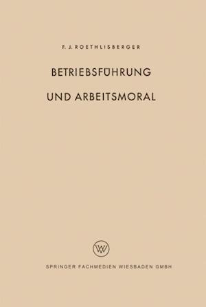 Betriebsfuhrung und Arbeitsmoral af Fritz J. Roethlisberger