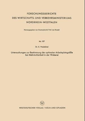 Untersuchungen zur Bestimmung der optimalen Arbeitsplatzgroe bei Mehrstuhlarbeit in der Weberei af Erich Wedekind