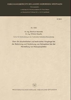Uber die physikalischen und technischen Vorgange bei der Beleimung und Verleimung von Holzspanen bei der Herstellung von Holzspanplatten af Eberhard Meinecke