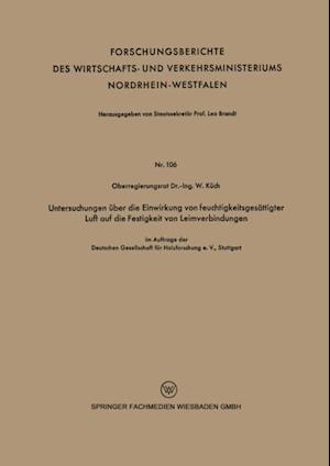 Untersuchungen uber die Einwirkung von feuchtigkeitsgesattigter Luft auf die Festigkeit von Leimverbindungen af Wilhelm Kuch