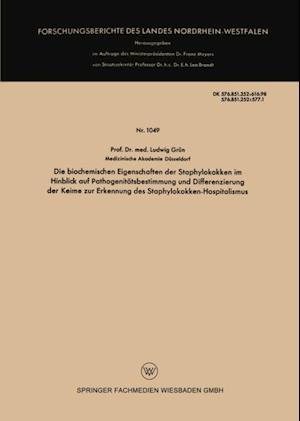 Die biochemischen Eigenschaften der Staphylokokken im Hinblick auf Pathogenitatsbestimmung und Differenzierung der Keime zur Erkennung des Staphylokokken-Hospitalismus af Ludwig Grun
