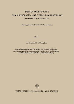 Die Heilpflanzen des MATTHIOLUS (1611) gegen Infektionen der Harnwege und Verunreinigung der Wunden bzw. zur Forderung der Wundheilung im Lichte der Antibiotikaforschung af Gerhard Winter
