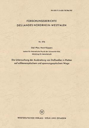 Die Untersuchung der Ausbreitung von Stowellen in Platten auf schlierenoptischem und spannungsoptischem Wege af Horst Kuppers