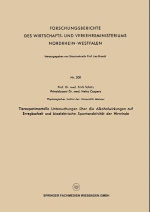 Tierexperimentelle Untersuchungen uber die Alkoholwirkungen auf Erregbarkeit und bioelektrische Spontanaktivitat der Hirnrinde af Erich Schutz