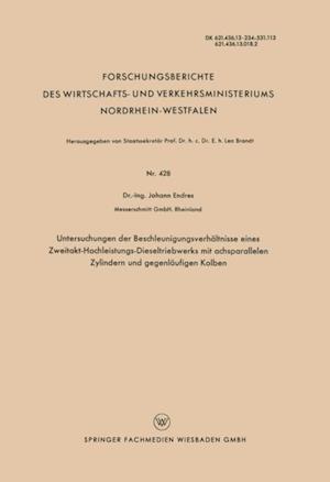 Untersuchungen der Beschleunigungsverhaltnisse eines Zweitakt-Hochleistungs-Dieseltriebwerks mit achsparallelen Zylindern und gegenlaufigen Kolben af Johann Endres