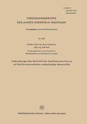 Untersuchungen uber den Einflu der Oberflachenbearbeitung auf das Korrosionsverhalten rostbestandiger Messerstahle af Hans Studemann