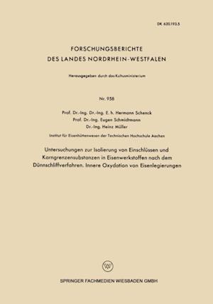 Untersuchngen zur Isolierung von Einschlussen und Korngrenzensubstanzen in Eisenwerkstoffen nach dem Dunnschliffverfahren. Innere Oxydation von Eisenlegierungen af Hermann Schenck