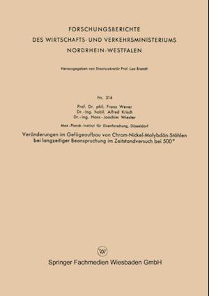 Veranderungen im Gefugeaufbau von Chrom-Nickel-Molybdan-Stahlen bei langzeitiger Beanspruchung im Zeitstandversuch bei 500(deg) af Franz Wever