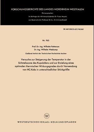Versuche zur Steigerung der Temperatur in der Schmelzzone des Kupolofens und zur Erzielung eines optimalen thermischen Wirkungsgrades durch Verwendung von HC-Koks in unterschiedlicher Stuckgroe af Wilhelm Patterson