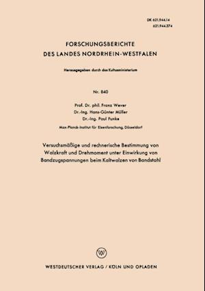 Versuchsmaige und rechnerische Bestimmung von Walzkraft und Drehmoment unter Einwirkung von Bandzugspannungen beim Kaltwalzen von Bandstahl af Franz Wever