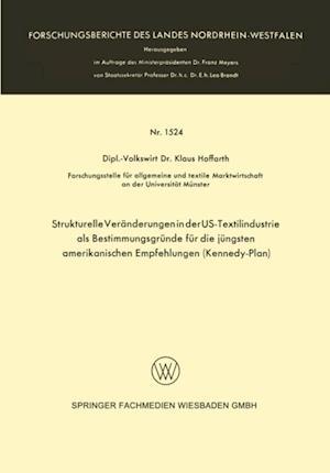 Strukturelle Veranderungen in der US-Textilindustrie als Bestimmungsgrunde fur die jungsten amerikanischen Empfehlungen (Kennedy-Plan) af Klaus Hoffarth