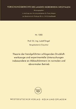 Theorie der handgefuhrten schlagenden Druckluftwerkzeuge und experimentelle Untersuchungen insbesondere an Abbauhammern im normalen und abnormalen Betrieb af Ludolf Engel
